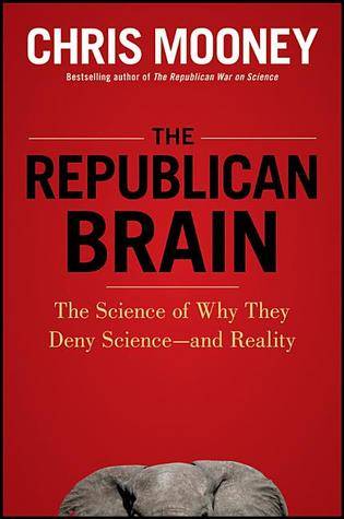 The Republican Brain: The Science of Why They Deny Science--and Reality (2012)