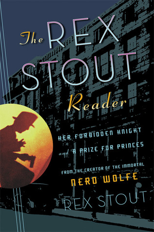 The Rex Stout Reader: Her Forbidden Knight and A Prize for Princes (2007)