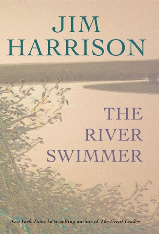 The River Swimmer: Novellas (2013) by Jim Harrison