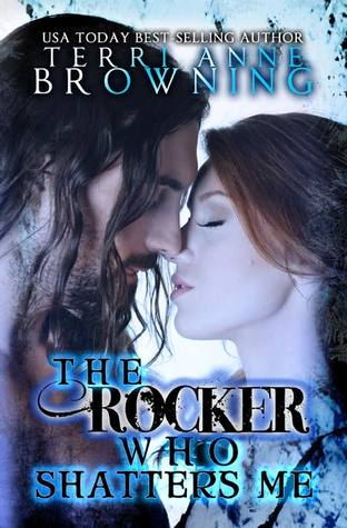 The Rocker Who Shatters Me (2000) by Terri Anne Browning