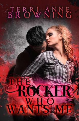 The Rocker Who Wants Me (2000) by Terri Anne Browning