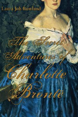 The Secret Adventures of Charlotte Brontë (2008) by Laura Joh Rowland