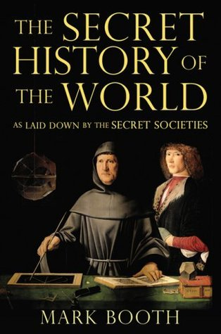 The Secret History of the World: As Laid Down by the Secret Societies (2008) by Mark Booth