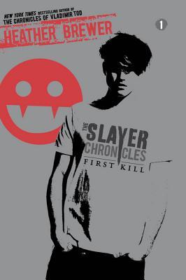 The Slayer Chronicles: First Kill (2011) by Heather Brewer
