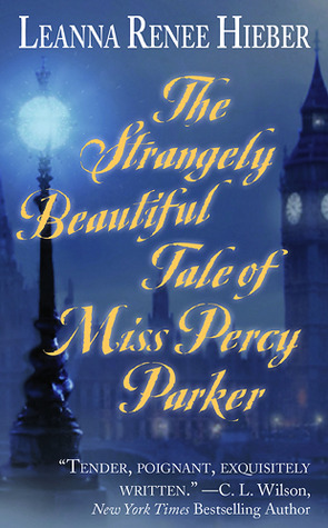 The Strangely Beautiful Tale of Miss Percy Parker (2009) by Leanna Renee Hieber