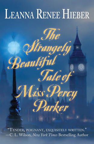 The Strangely Beautiful Tale of Percy Parker (2009) by Leanna Renee Hieber