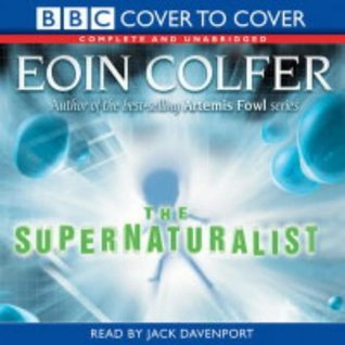 The Supernaturalist. Eoin Colfer (2004) by Eoin Colfer