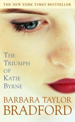 The Triumph of Katie Byrne (2001) by Barbara Taylor Bradford