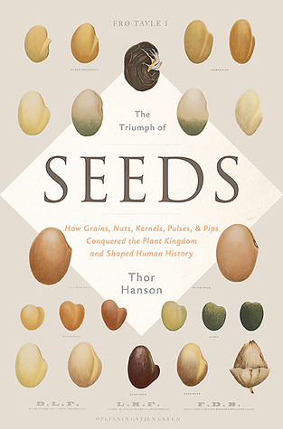The Triumph of Seeds: How Grains, Nuts, Kernels, Pulses, and Pips Conquered the Plant Kingdom and Shaped Human History (2015)