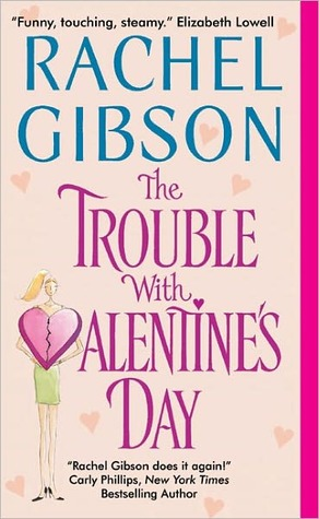 The Trouble With Valentine's Day (2012) by Rachel Gibson