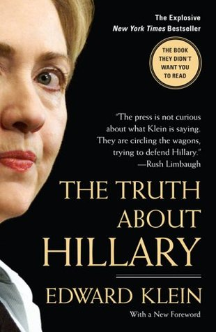 The Truth About Hillary: What She Knew, When She Knew It, and How Far She'll Go to Become President (2006) by Edward Klein