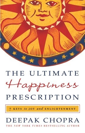 The Ultimate Happiness Prescription: 7 Keys to Joy and Enlightenment (2009) by Deepak Chopra