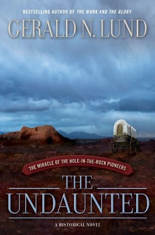 The Undaunted : The Miracle of the Hole-in-the-Rock Pioneers