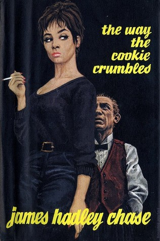 The Way the Cookie Crumbles (1965) by James Hadley Chase
