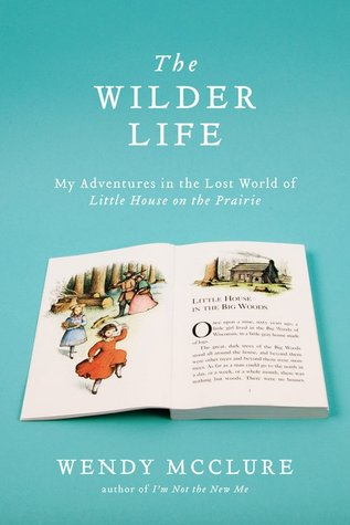 The Wilder Life: My Adventures in the Lost World of Little House on the Prairie (2011)