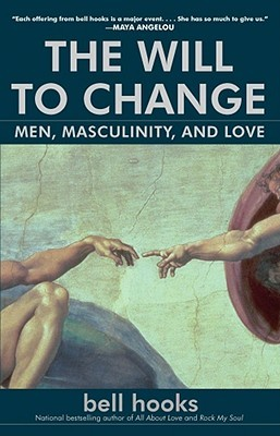 The Will to Change: Men, Masculinity, and Love (2004) by Bell Hooks