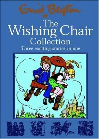 The Wishing Chair Collection: Three Exciting Stories in One.  The adventures of the Wishing Chair, The Wishing Chair Again, More Wishing Chair Tales (2015) by Enid Blyton