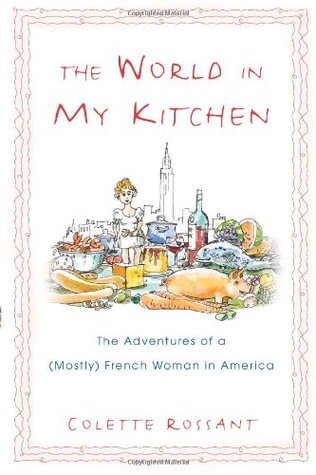 The World in My Kitchen: The Adventures of a (Mostly) French Woman in America (2006) by Colette Rossant