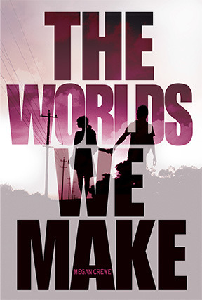 The Worlds We Make (2014) by Megan Crewe