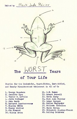 The Worst Years of Your Life: Stories for the Geeked-Out, Angst-Ridden, Lust-Addled, and Deeply Misunderstood Adolescent in All of Us (2007)
