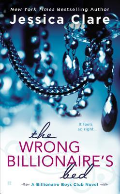 The Wrong Billionaire's Bed (Billionaire Boys Club, #3 (2000) by Jessica Clare