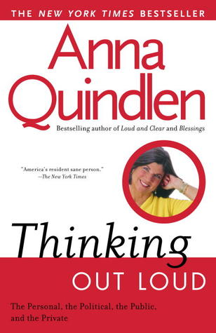 Thinking Out Loud: On the Personal, the Political, the Public and the Private (1994) by Anna Quindlen