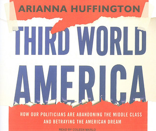 Third World America: How Our Politicians Are Abandoning the Middle Class and Betraying the American Dream (2010)