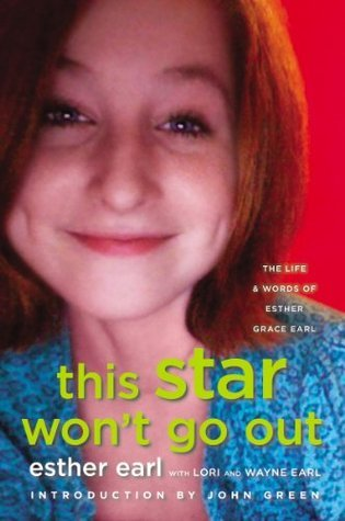 This Star Won't Go Out: The Life and Words of Esther Grace Earl (2014) by Esther Earl