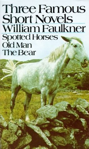 Three Famous Short Novels: Spotted Horses / Old Man / The Bear (1958)