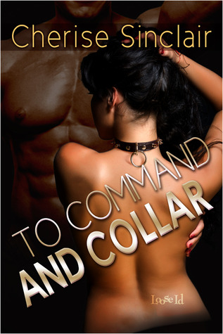 To Command and Collar (2011) by Cherise Sinclair
