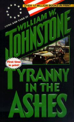 Tyranny in the Ashes (2000) by William W. Johnstone