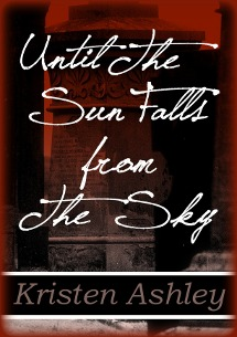 Until the Sun Falls from the Sky (2012) by Kristen Ashley