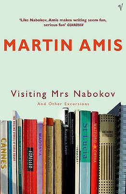 Visiting Mrs Nabokov and Other Excursions (2005) by Martin Amis