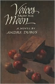Voices From The Moon (1984) by Andre Dubus