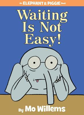 Waiting is Not Easy! (2014) by Mo Willems