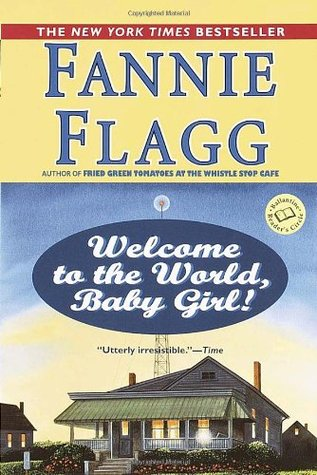 Welcome to the World, Baby Girl! (2001) by Fannie Flagg
