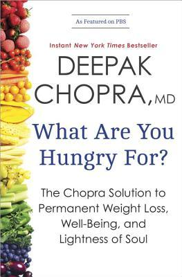 What Are You Hungry For?: The Chopra Solution to Permanent Weight Loss, Well-Being, and Lightness of Soul (2013) by Deepak Chopra