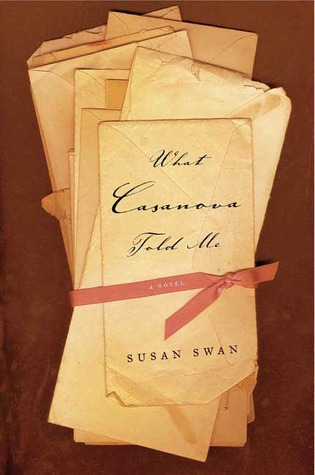 What Casanova Told Me: A Novel (2005) by Susan   Swan
