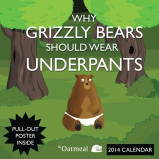 Why Grizzly Bears Should Wear Underpants 2014 Wall Calendar (2013) by Matthew Inman