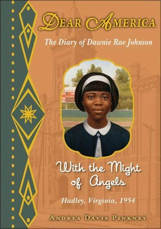 With the Might of Angels: The Diary of Dawnie Rae Johnson, Hadley, Virginia, 1954 (2011) by Andrea Davis Pinkney
