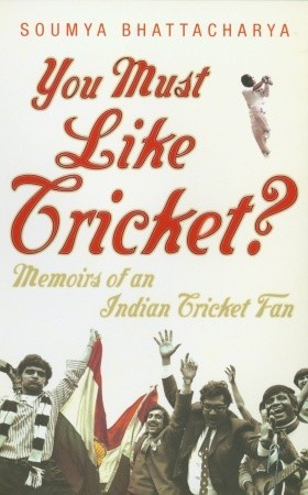 You Must Like Cricket?: Memoirs of an Indian Cricket Fan (2006)