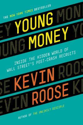 Young Money: Inside the Hidden World of Wall Street's Post-Crash Recruits (2014) by Kevin Roose